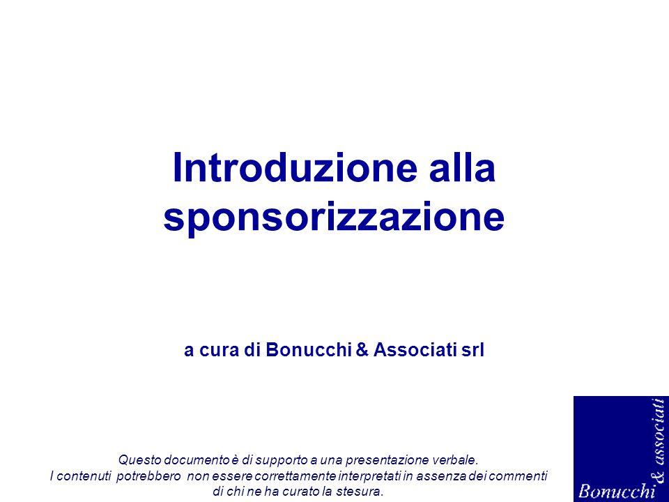 Introduzione alla sponsorizzazione a cura di Bonucchi & Associati srl Questo documento è di supporto a una presentazione verbale. I contenuti potrebbe