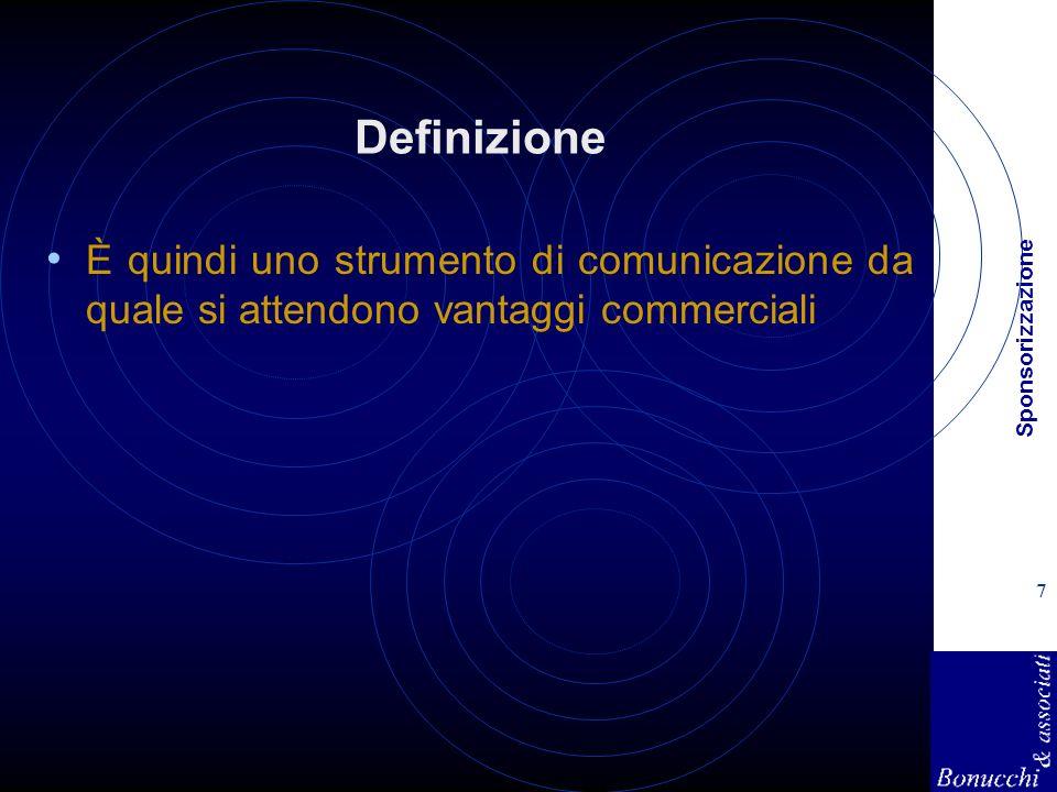 Sponsorizzazione 7 Definizione È quindi uno strumento di comunicazione da quale si attendono vantaggi commerciali