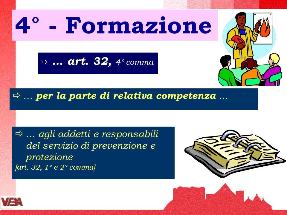 4° - Formazione … art. 32, 4° comma … per la parte di relativa competenza … … agli addetti e responsabili del servizio di prevenzione e protezione [ar