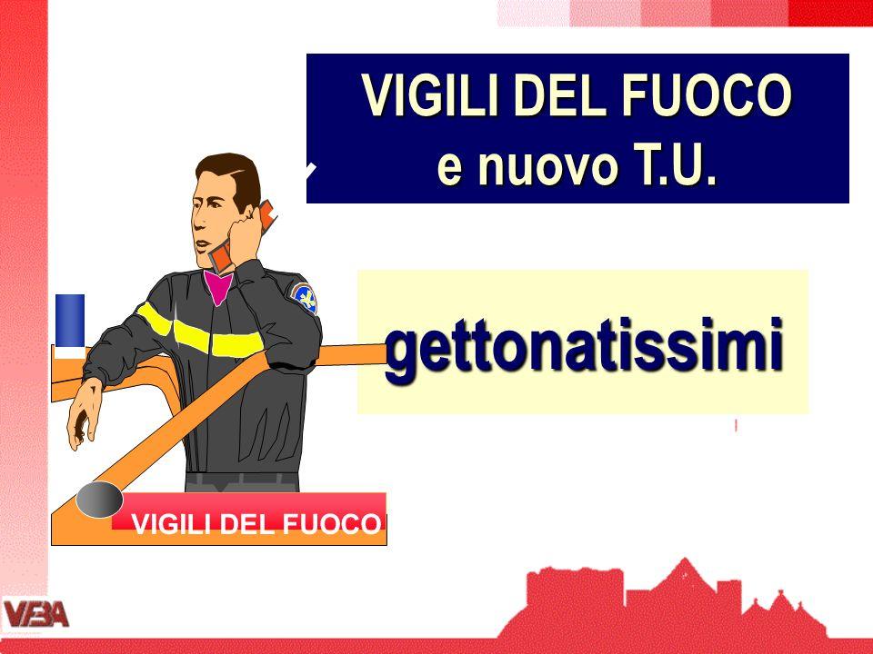VIGILI DEL FUOCO e nuovo T.U. gettonatissimi VIGILI DEL FUOCO