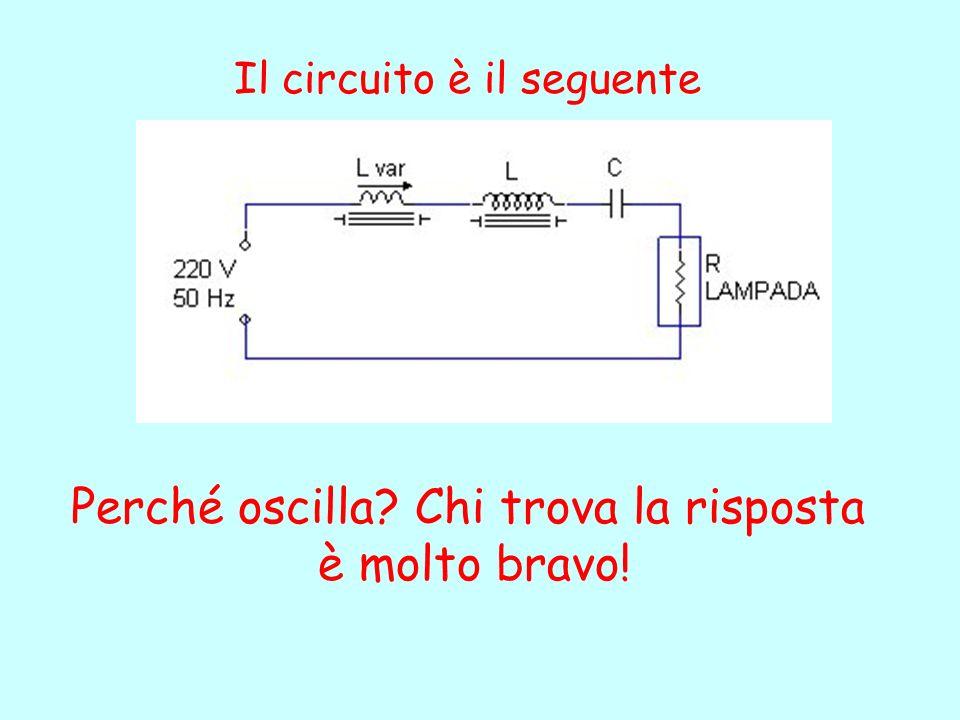 Il circuito è il seguente Perché oscilla? Chi trova la risposta è molto bravo!