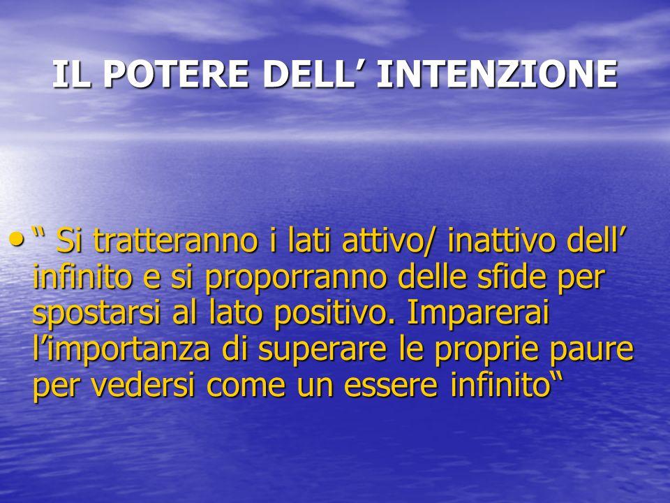 IL POTERE DELL INTENZIONE Si tratteranno i lati attivo/ inattivo dell infinito e si proporranno delle sfide per spostarsi al lato positivo. Imparerai