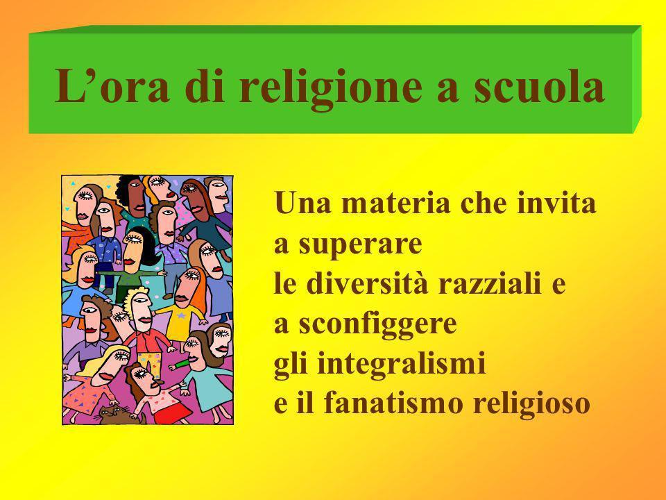 Lora di religione a scuola Una materia che invita a superare le diversità razziali e a sconfiggere gli integralismi e il fanatismo religioso