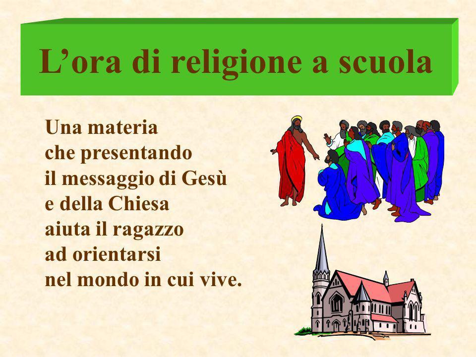 Lora di religione a scuola Una materia che presentando il messaggio di Gesù e della Chiesa aiuta il ragazzo ad orientarsi nel mondo in cui vive.