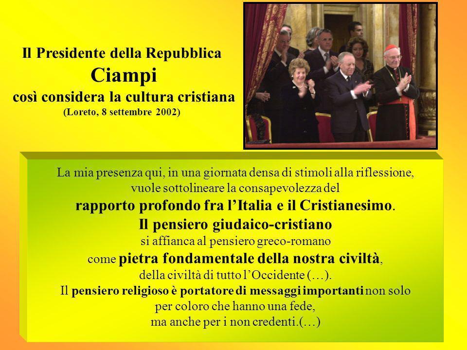 Il Presidente della Repubblica Ciampi così considera la cultura cristiana (Loreto, 8 settembre 2002) La mia presenza qui, in una giornata densa di sti