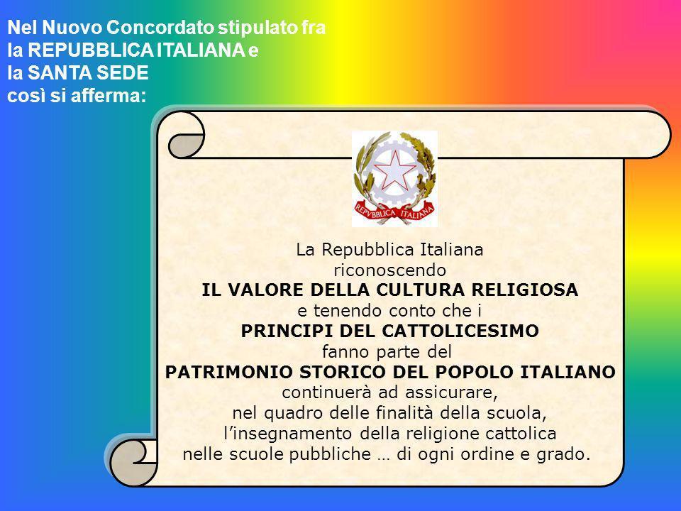 Nel Nuovo Concordato stipulato fra la REPUBBLICA ITALIANA e la SANTA SEDE così si afferma: La Repubblica Italiana riconoscendo IL VALORE DELLA CULTURA