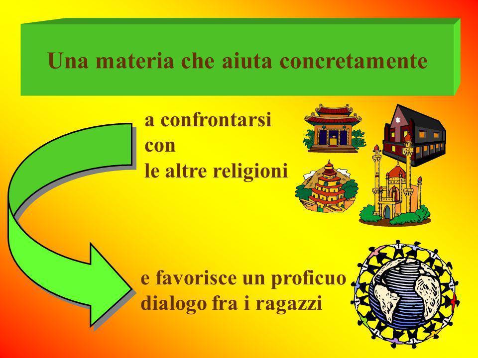 Una materia che aiuta concretamente a confrontarsi con le altre religioni e favorisce un proficuo dialogo fra i ragazzi