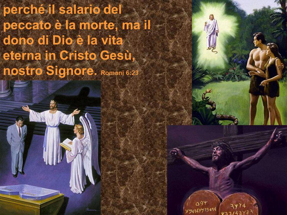 perché il salario del peccato è la morte, ma il dono di Dio è la vita eterna in Cristo Gesù, nostro Signore. Romani 6:23