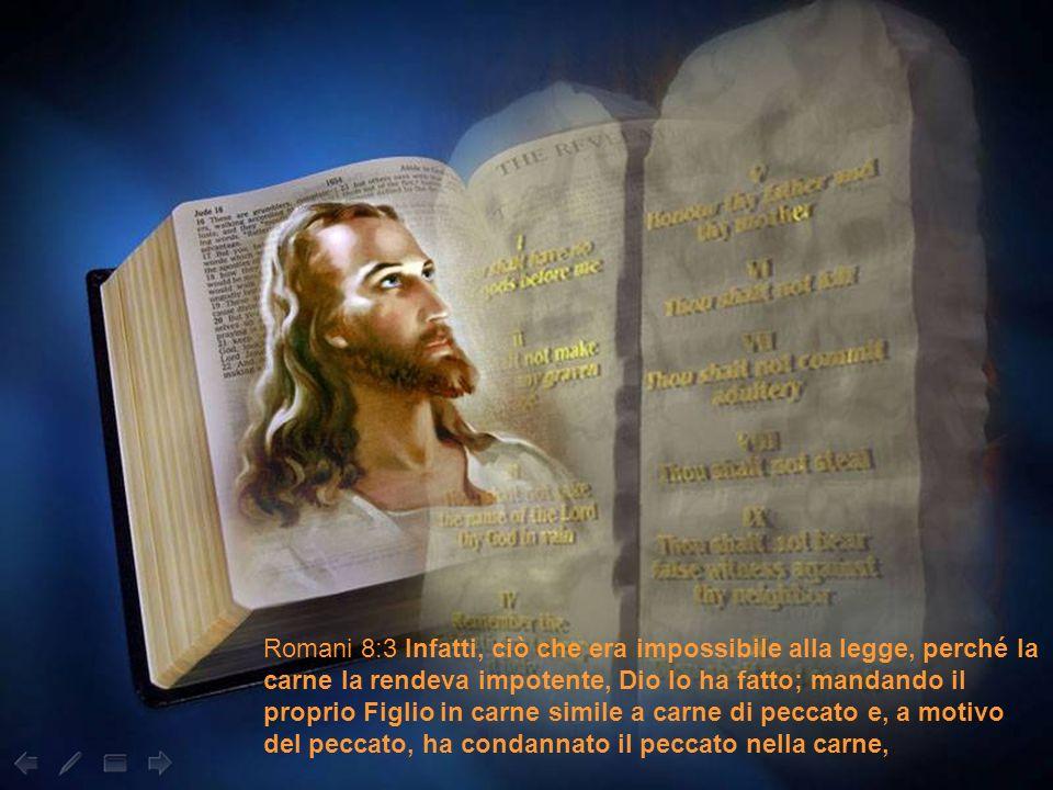Romani 8:3 Infatti, ciò che era impossibile alla legge, perché la carne la rendeva impotente, Dio lo ha fatto; mandando il proprio Figlio in carne simile a carne di peccato e, a motivo del peccato, ha condannato il peccato nella carne,