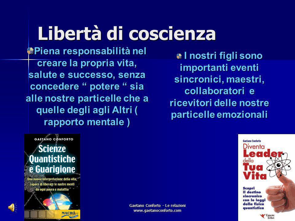 Gaetano Conforto - Le relazioni www.gaetanoconforto.com ESSERI QUANTICI Sono Energia, Informazione ed IntelligenzaSono Energia, Informazione ed Intell