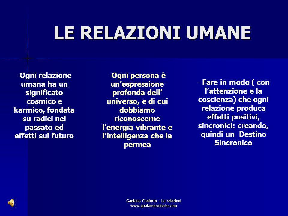 Gaetano Conforto - Le relazioni www.gaetanoconforto.com -Diventa leader della tua FAMIGLIA IMPORTANZA DELLE RELAZIONI -Tutti i rapporti umani sono per
