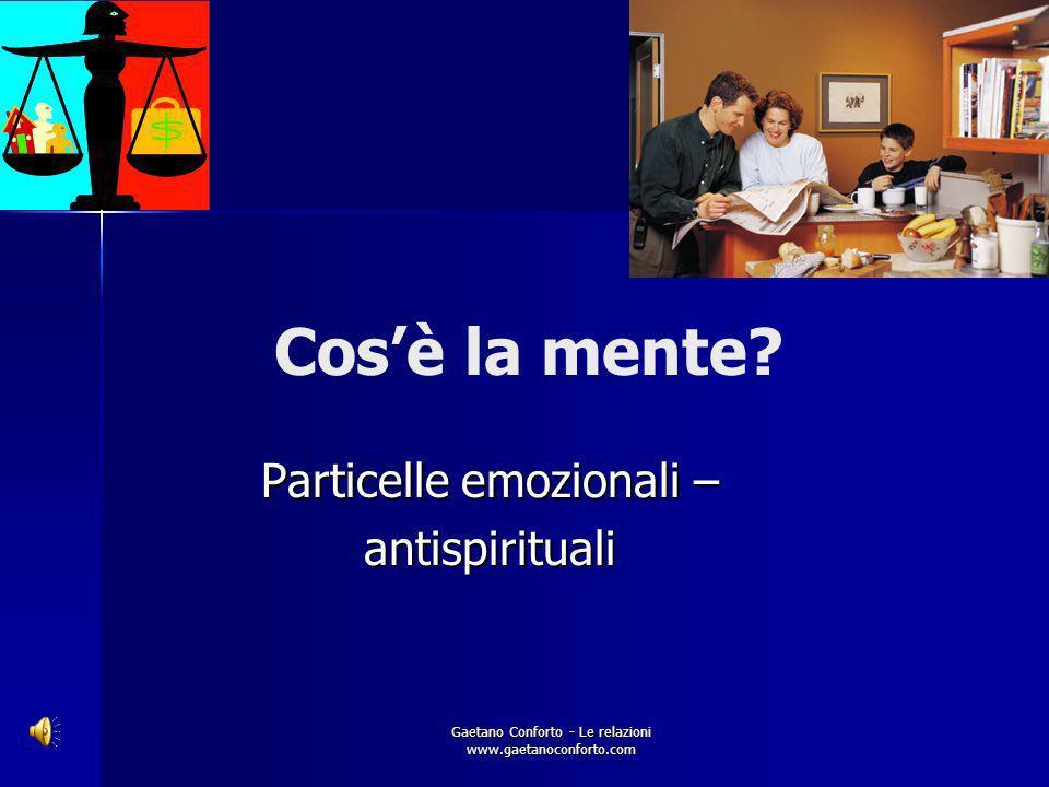 Gaetano Conforto - Le relazioni www.gaetanoconforto.com Cosè la mente.