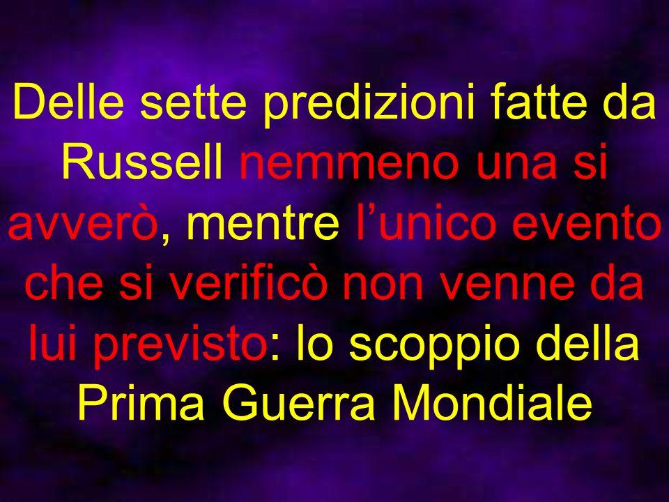 Delle sette predizioni fatte da Russell nemmeno una si avverò, mentre lunico evento che si verificò non venne da lui previsto: lo scoppio della Prima