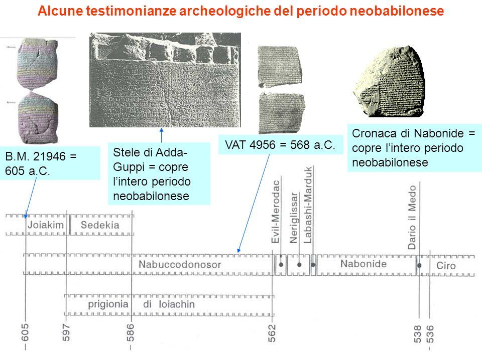 Alcune testimonianze archeologiche del periodo neobabilonese B.M. 21946 = 605 a.C. VAT 4956 = 568 a.C. Cronaca di Nabonide = copre lintero periodo neo