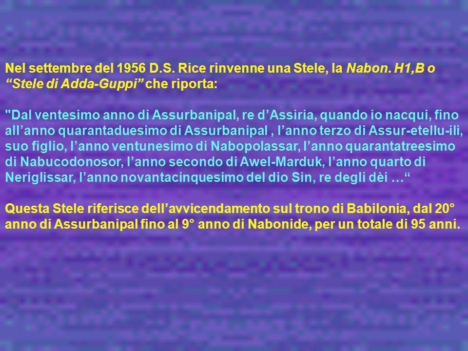 Nel settembre del 1956 D.S. Rice rinvenne una Stele, la Nabon. H1,B o Stele di Adda-Guppi che riporta: