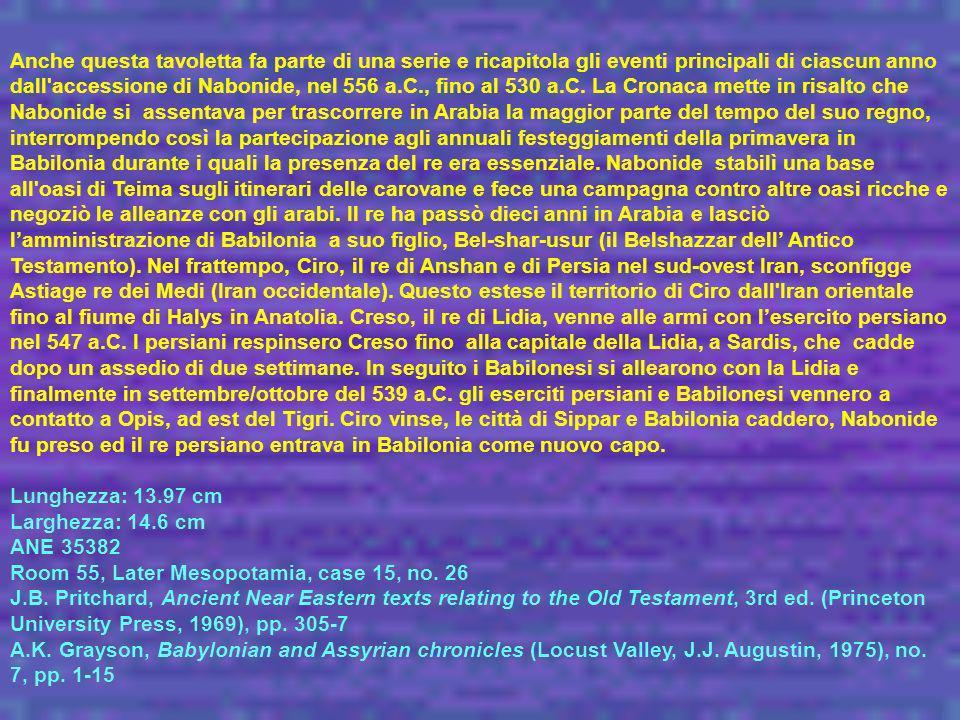 Anche questa tavoletta fa parte di una serie e ricapitola gli eventi principali di ciascun anno dall'accessione di Nabonide, nel 556 a.C., fino al 530