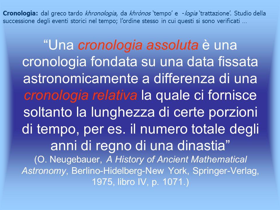 Una cronologia assoluta è una cronologia fondata su una data fissata astronomicamente a differenza di una cronologia relativa la quale ci fornisce sol