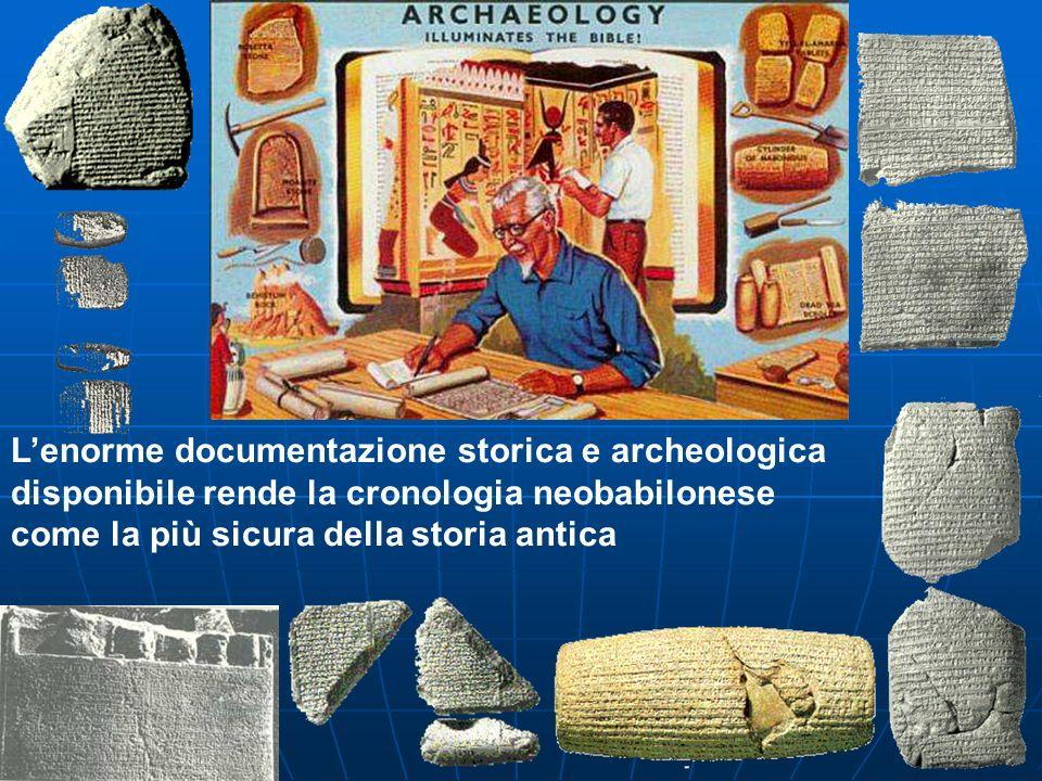Lenorme documentazione storica e archeologica disponibile rende la cronologia neobabilonese come la più sicura della storia antica