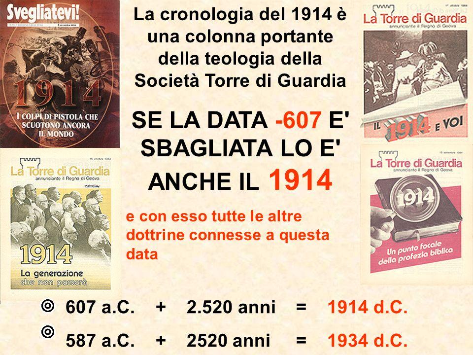 La cronologia del 1914 è una colonna portante della teologia della Società Torre di Guardia SE LA DATA -607 E' SBAGLIATA LO E' ANCHE IL 1914 e con ess