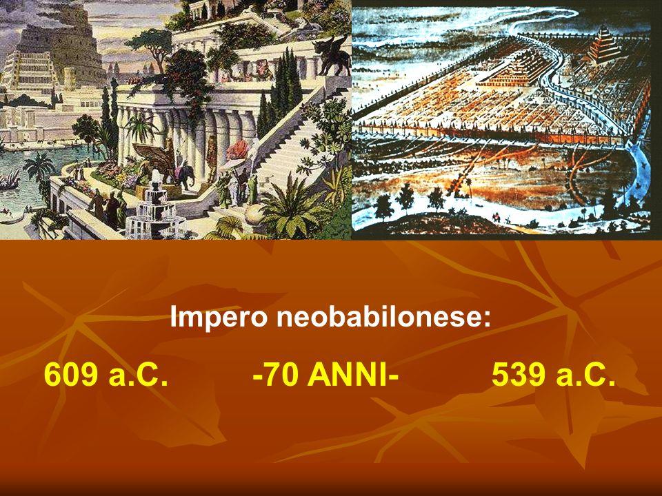 Impero neobabilonese: 609 a.C. -70 ANNI- 539 a.C.
