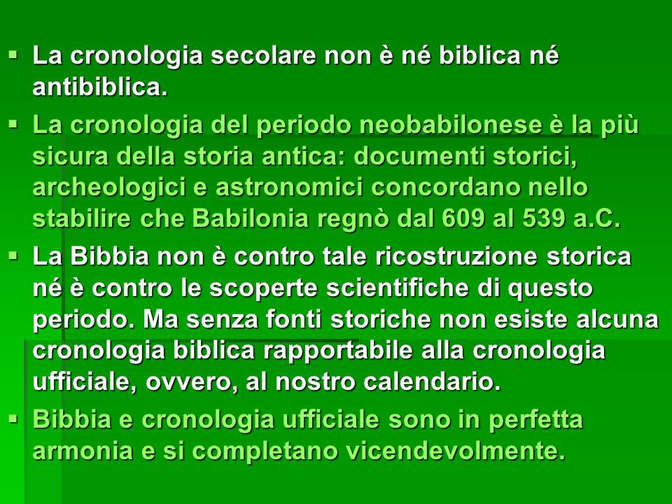 La cronologia secolare non è né biblica né antibiblica. La cronologia secolare non è né biblica né antibiblica. La cronologia del periodo neobabilones