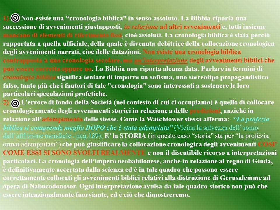 1) Non esiste una cronologia biblica in senso assoluto. La Bibbia riporta una successione di avvenimenti giustapposti, in relazione ad altri avvenimen