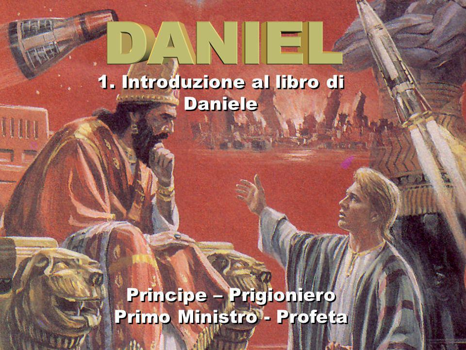 1 1. Introduzione al libro di Daniele Principe – Prigioniero Primo Ministro - Profeta Principe – Prigioniero Primo Ministro - Profeta
