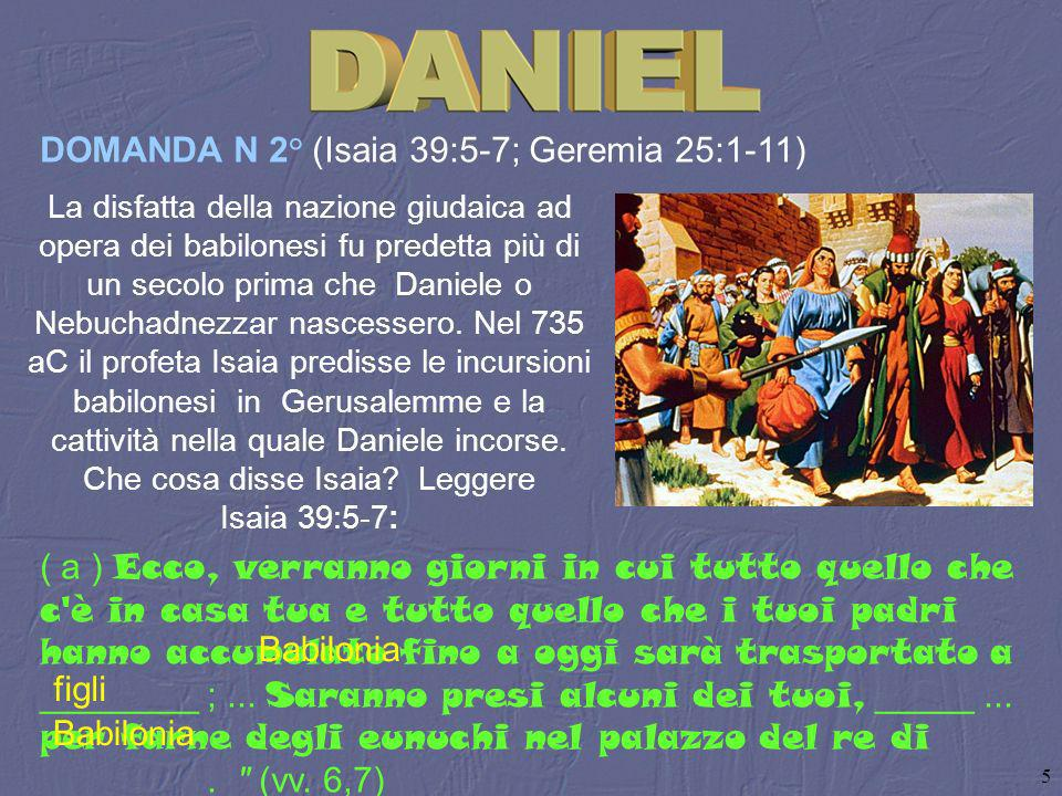 5 La disfatta della nazione giudaica ad opera dei babilonesi fu predetta più di un secolo prima che Daniele o Nebuchadnezzar nascessero. Nel 735 aC il