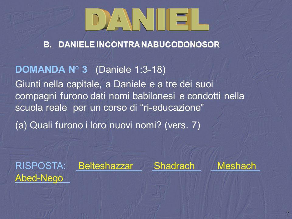 7 Giunti nella capitale, a Daniele e a tre dei suoi compagni furono dati nomi babilonesi e condotti nella scuola reale per un corso di ri-educazione (