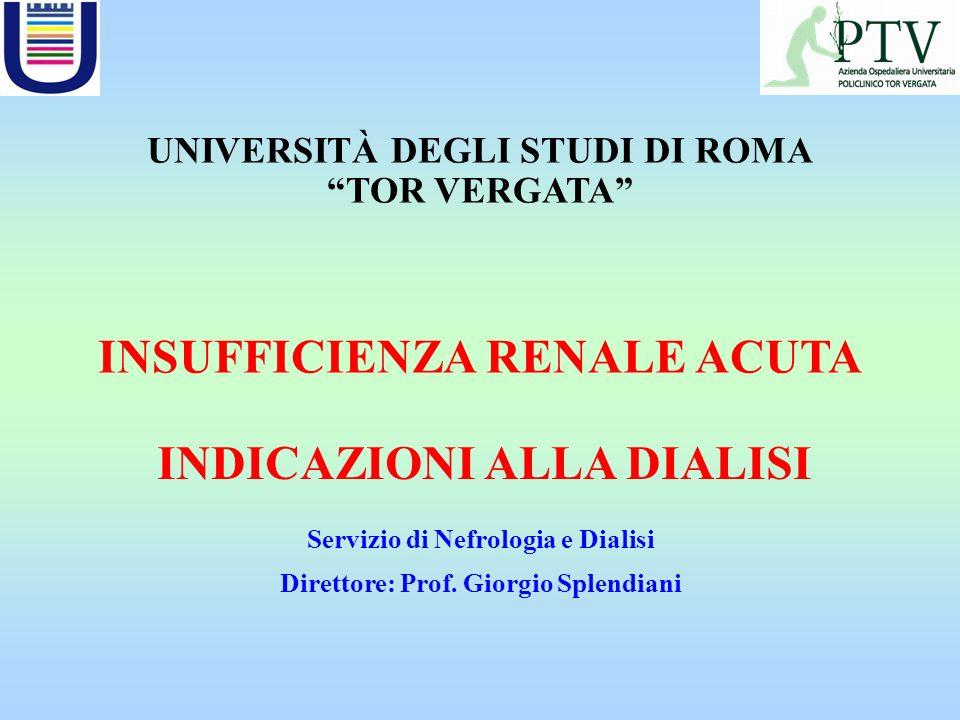 INDICAZIONI ALLA DIALISI UNIVERSITÀ DEGLI STUDI DI ROMA TOR VERGATA INSUFFICIENZA RENALE ACUTA Servizio di Nefrologia e Dialisi Direttore: Prof. Giorg