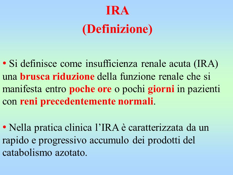 Si definisce come insufficienza renale acuta (IRA) una brusca riduzione della funzione renale che si manifesta entro poche ore o pochi giorni in pazie
