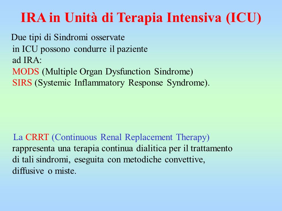 Due tipi di Sindromi osservate in ICU possono condurre il paziente ad IRA: MODS (Multiple Organ Dysfunction Sindrome) SIRS (Systemic Inflammatory Resp