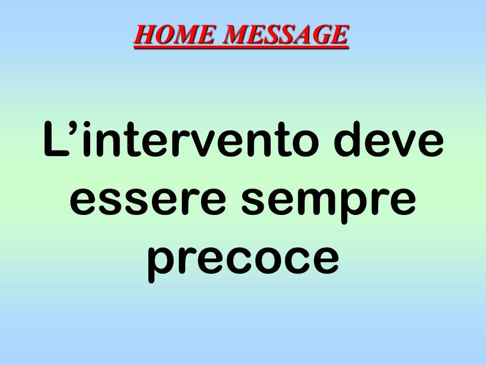 Lintervento deve essere sempre precoce HOME MESSAGE
