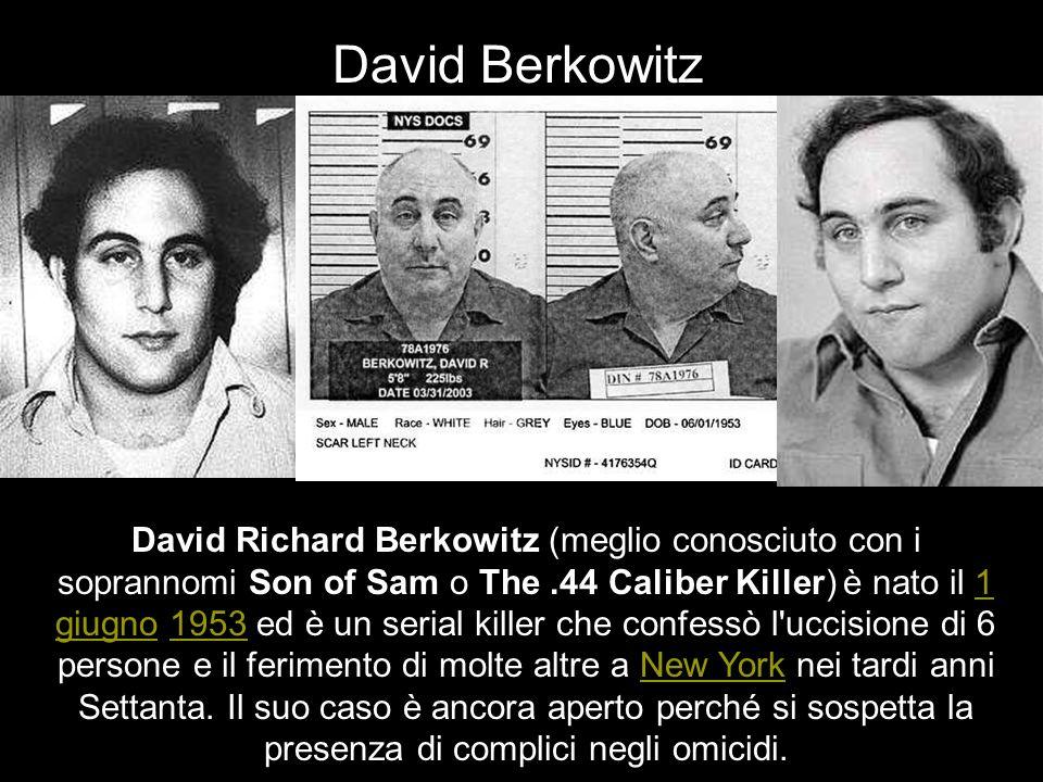 David Berkowitz David Richard Berkowitz (meglio conosciuto con i soprannomi Son of Sam o The.44 Caliber Killer) è nato il 1 giugno 1953 ed è un serial