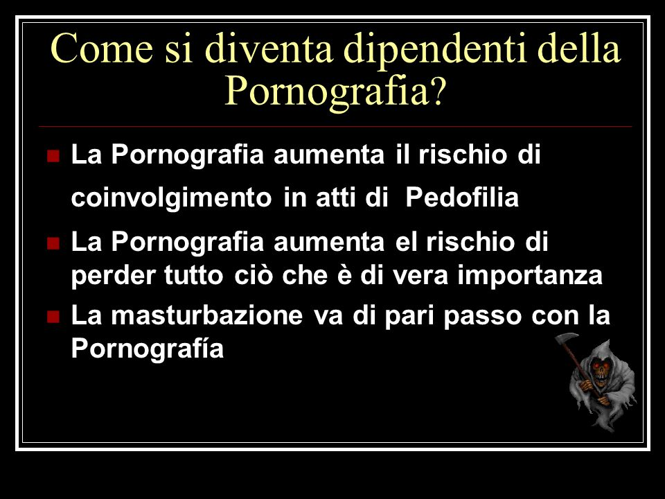 Come si diventa dipendenti della Pornografia ? La Pornografia aumenta il rischio di coinvolgimento in atti di Pedofilia La Pornografia aumenta el risc