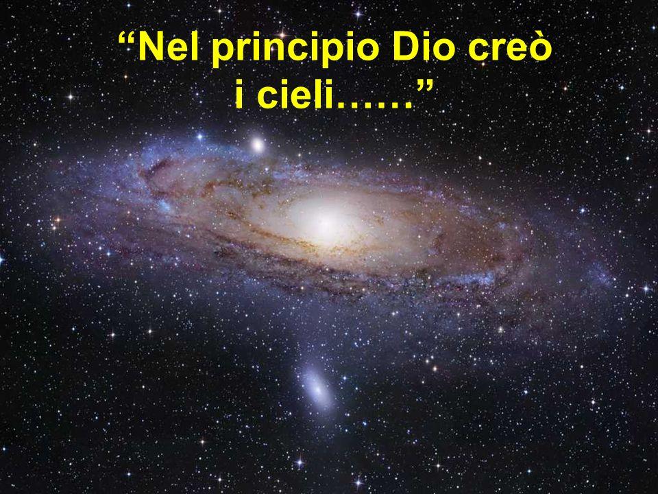 Nel principio Dio creò i cieli……