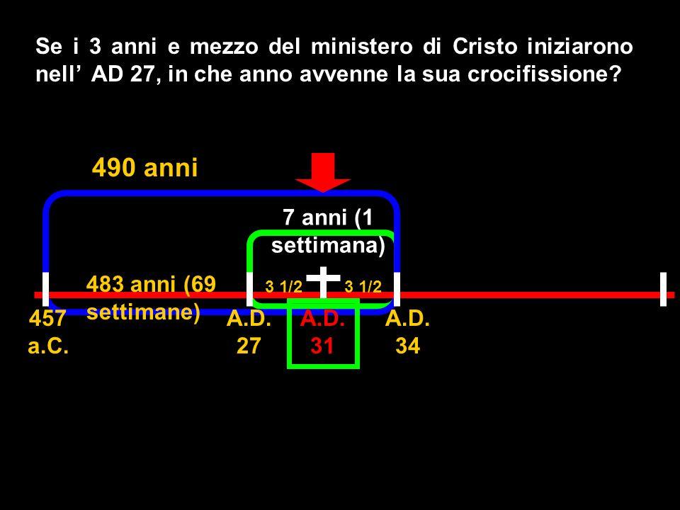 Se i 3 anni e mezzo del ministero di Cristo iniziarono nell AD 27, in che anno avvenne la sua crocifissione? 490 anni 457 a.C. A.D. 34 A.D. 27 483 ann