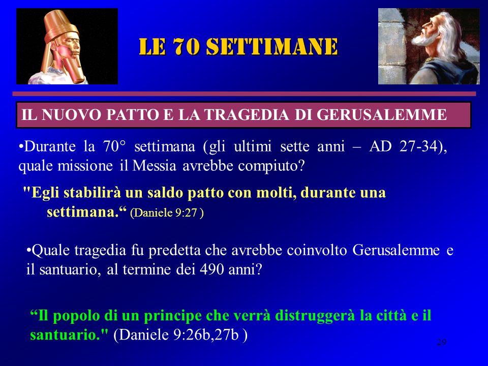 29 le 70 settimane Durante la 70° settimana (gli ultimi sette anni – AD 27-34), quale missione il Messia avrebbe compiuto?