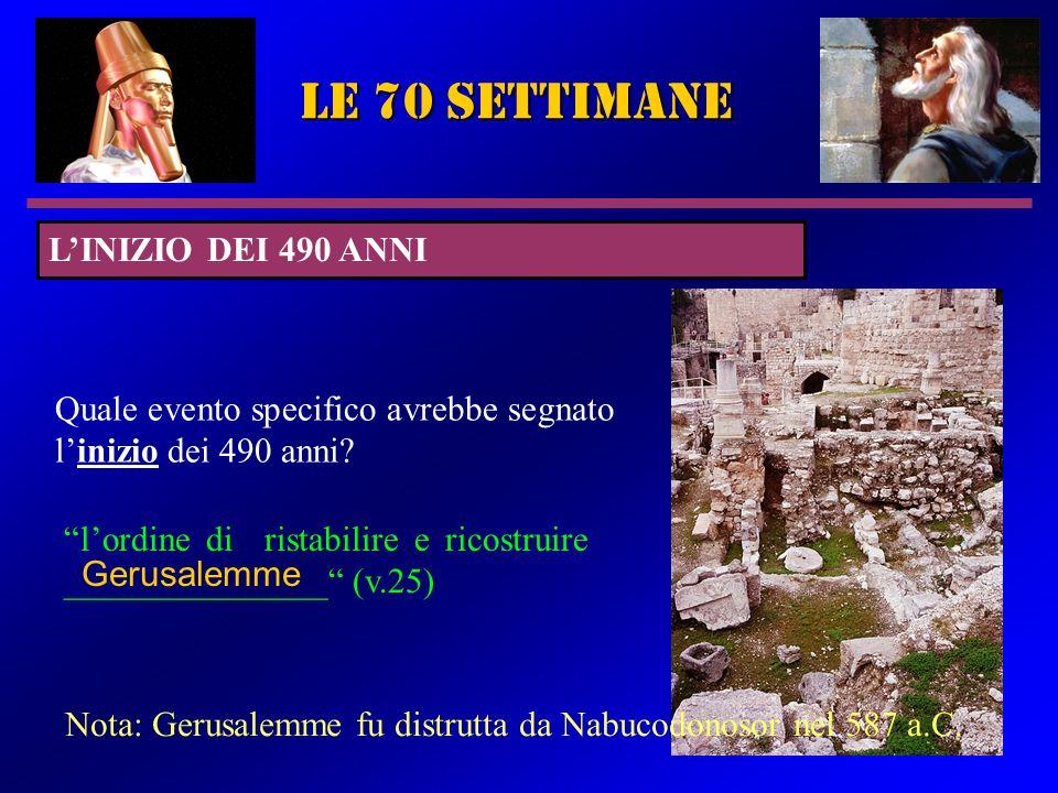 9 le 70 settimane Quale evento specifico avrebbe segnato linizio dei 490 anni? lordine di ristabilire e ricostruire _______________ (v.25) Gerusalemme