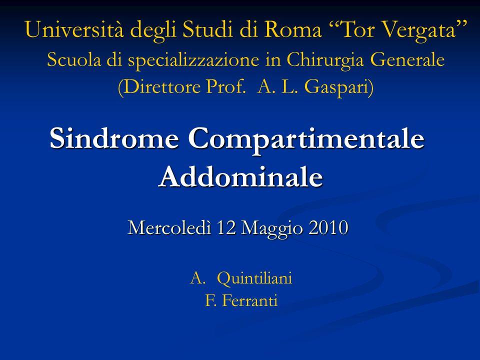 A.Quintiliani F. Ferranti Mercoledì 12 Maggio 2010 Sindrome Compartimentale Addominale Università degli Studi di Roma Tor Vergata Scuola di specializz