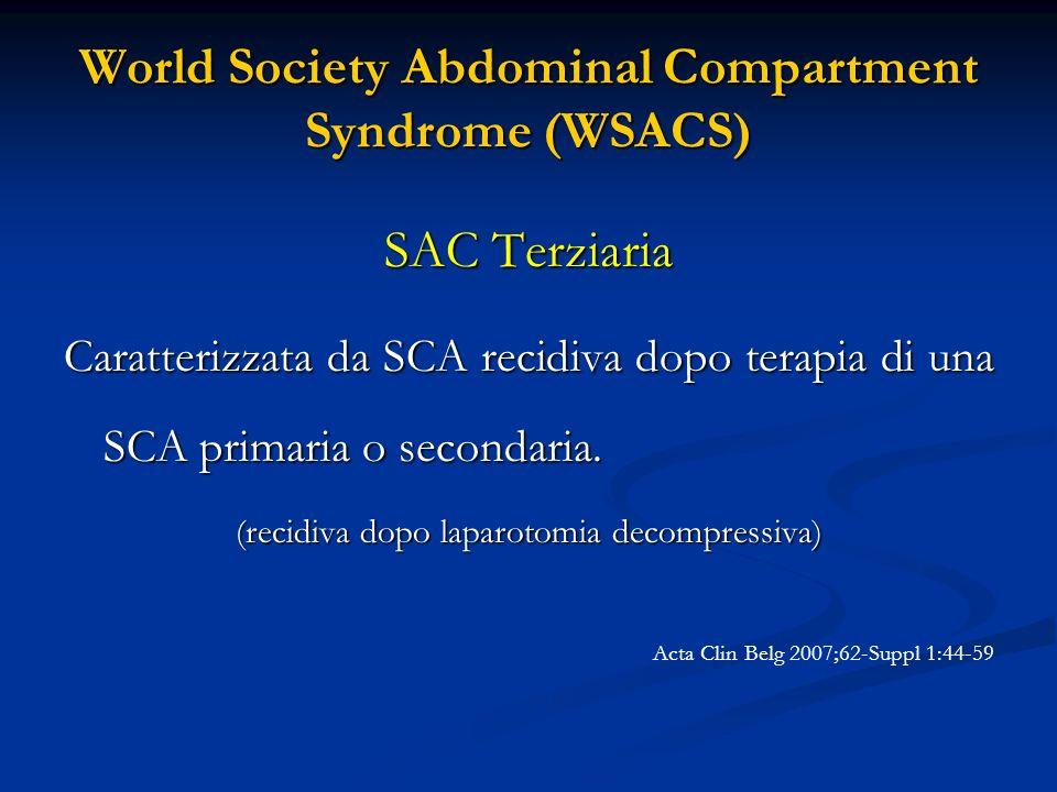 World Society Abdominal Compartment Syndrome (WSACS) SAC Terziaria Caratterizzata da SCA recidiva dopo terapia di una SCA primaria o secondaria. (reci