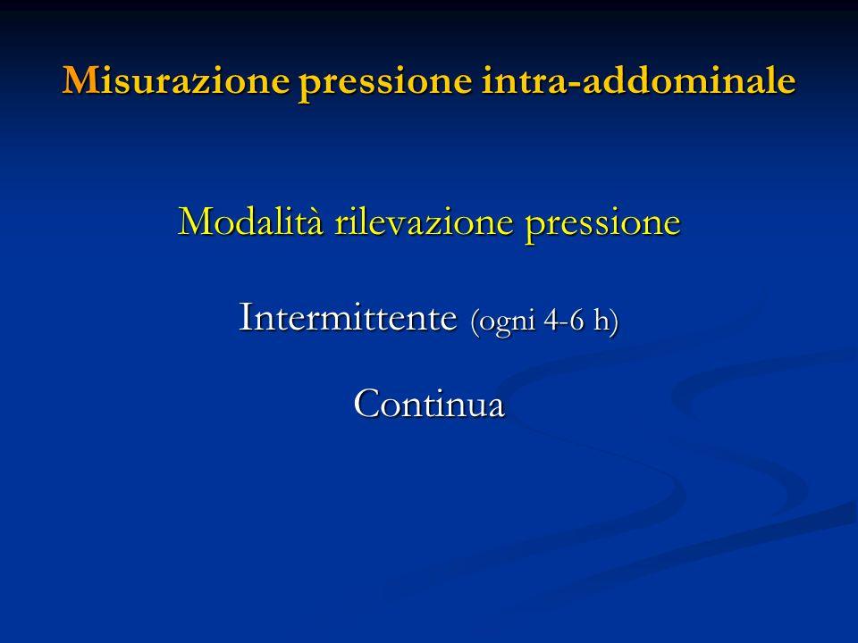 Misurazione pressione intra-addominale Modalità rilevazione pressione Intermittente (ogni 4-6 h) Continua