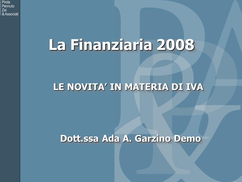 La Finanziaria 2008 LE NOVITA IN MATERIA DI IVA LE NOVITA IN MATERIA DI IVA Dott.ssa Ada A.