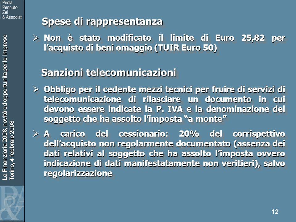 La Finanziaria 2008, novità ed opportunità per le imprese Torino, 4 febbraio 2008 12 Spese di rappresentanza Spese di rappresentanza Non è stato modif