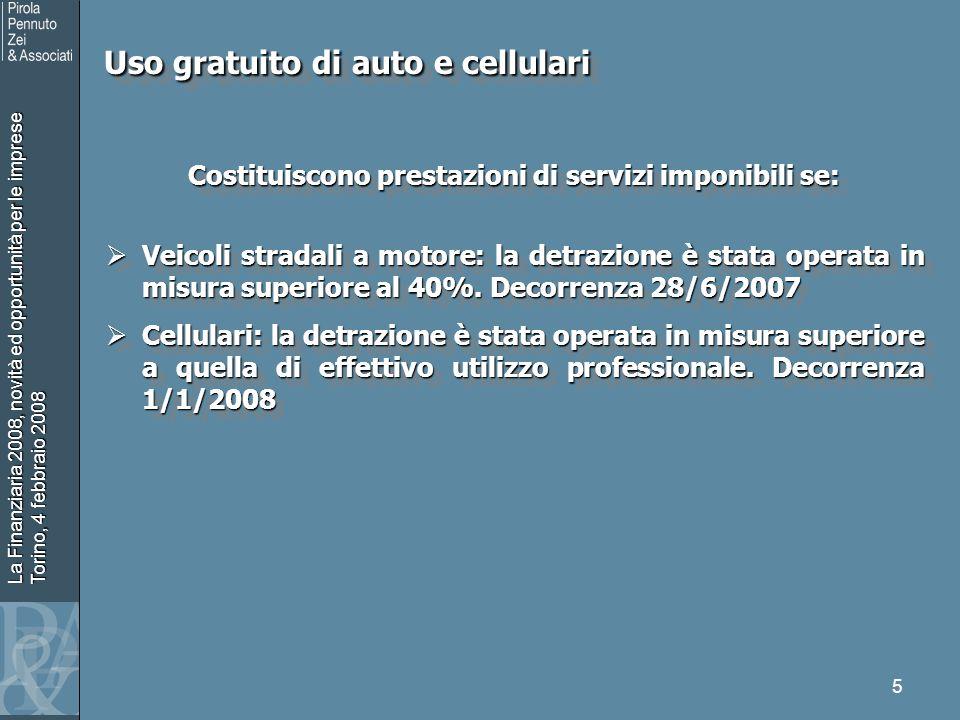 La Finanziaria 2008, novità ed opportunità per le imprese Torino, 4 febbraio 2008 5 Uso gratuito di auto e cellulari Uso gratuito di auto e cellulari