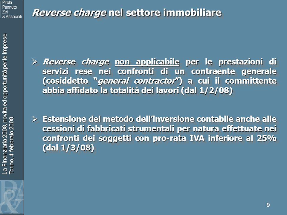 La Finanziaria 2008, novità ed opportunità per le imprese Torino, 4 febbraio 2008 9 Reverse charge nel settore immobiliare Reverse charge nel settore