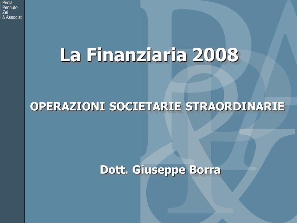 La Finanziaria 2008 OPERAZIONI SOCIETARIE STRAORDINARIE OPERAZIONI SOCIETARIE STRAORDINARIE Dott.
