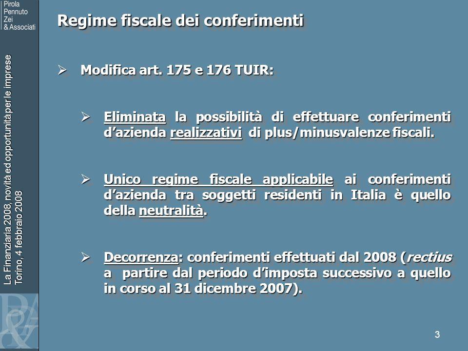 La Finanziaria 2008, novità ed opportunità per le imprese Torino, 4 febbraio 2008 4 Regime fiscale dei conferimenti Regime fiscale dei conferimenti Conferimenti dazienda - posizione del conferente: Conferimenti dazienda - posizione del conferente: Neutralità fiscale in continuità di valori fiscali; Neutralità fiscale in continuità di valori fiscali; Irrilevante lopzione del conferitario per laffrancamento; Irrilevante lopzione del conferitario per laffrancamento; Non elusività (art.