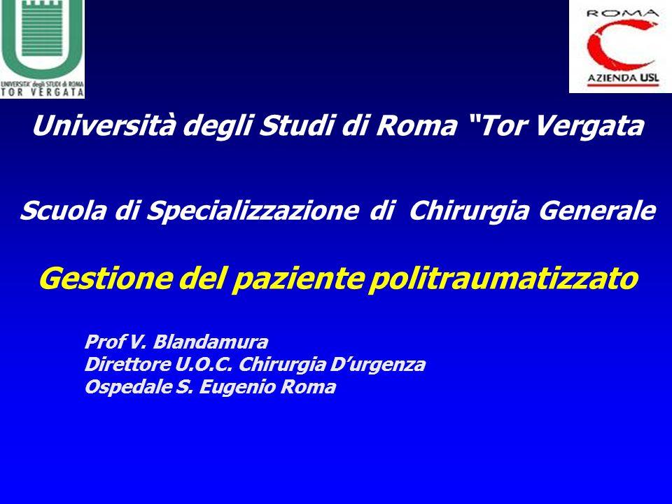 Gestione del paziente politraumatizzato Prof V. Blandamura Direttore U.O.C. Chirurgia Durgenza Ospedale S. Eugenio Roma Università degli Studi di Roma