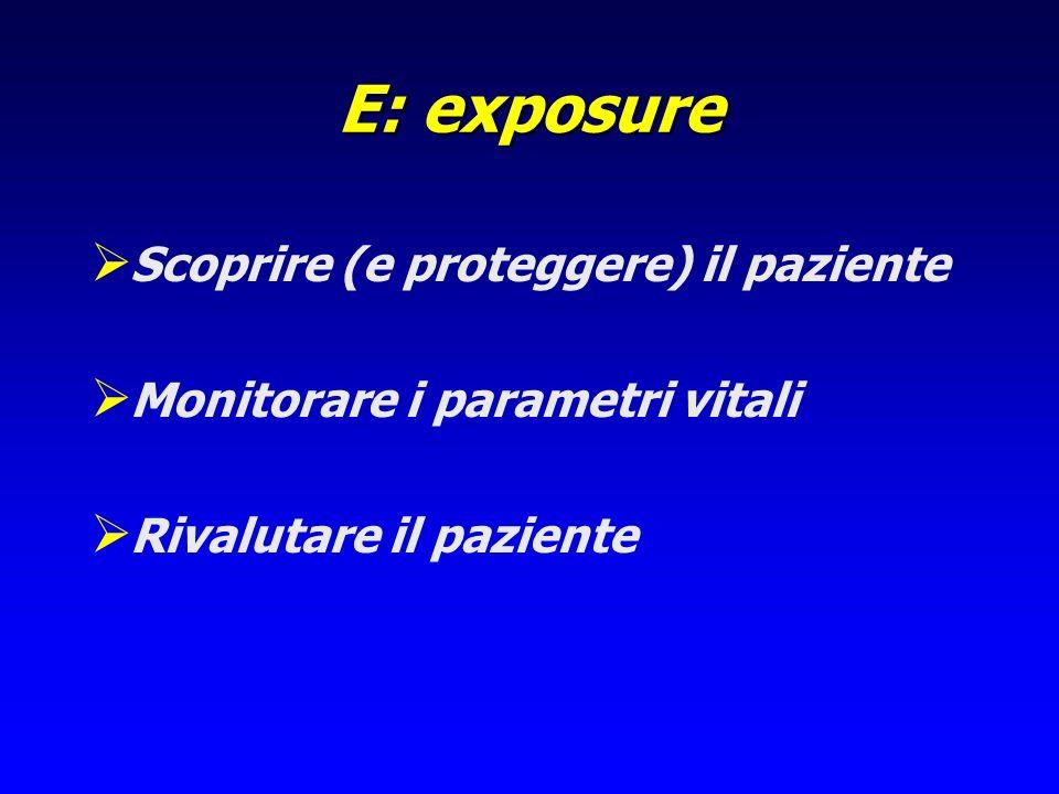 E: exposure Scoprire (e proteggere) il paziente Monitorare i parametri vitali Rivalutare il paziente